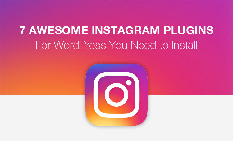 7 Awesome Instagram Plugins for WordPress absolutely Free